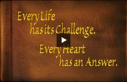 Video - Every Life has its Challenge - Every Heart has an Answer.